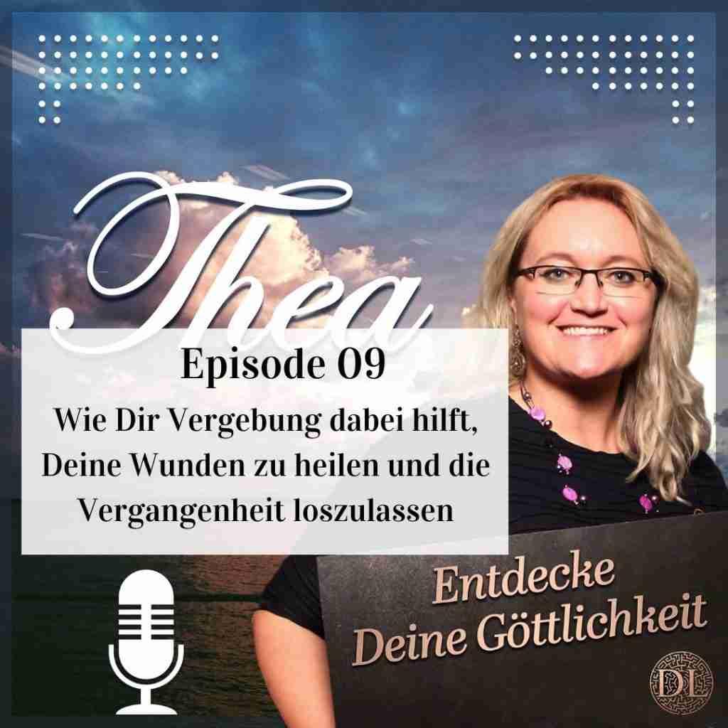 Wie Dir Vergebung dabei hilft, Deine Wunden zu heilen und die Vergangenheit loszulassen Podcast Episode 09 Theapodcast