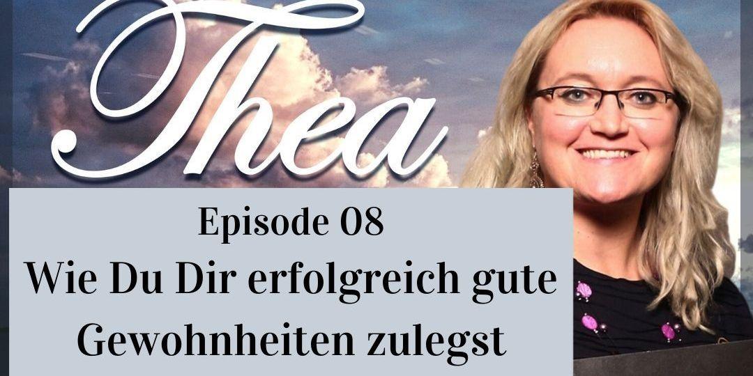 Wie Du Dir erfolgreich gute Gewohnheiten zulegst Podcast Folge 8;Thea- Entdecke Deine Göttlichkeit!